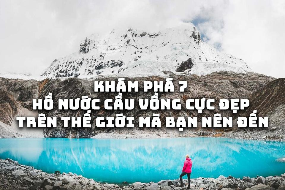 Khám phá 7 hồ nước cầu vồng cực đẹp trên thế giới mà bạn nên đến