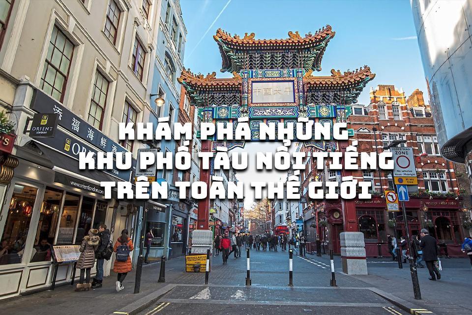 Khám phá những khu phố Tàu nổi tiếng trên toàn thế giới